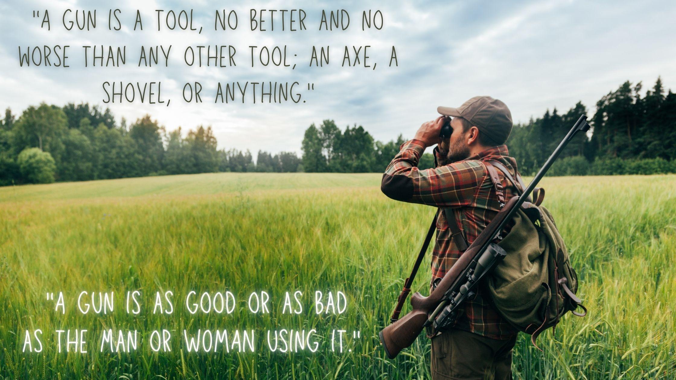A gun is a tool
